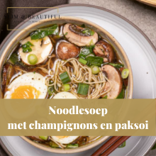 Noodlesoep met champignons en paksoi